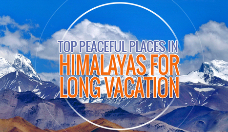 20 Top Peaceful Places in Himalayas for Long Vacation | India Travel & Tourism | Scoop.it