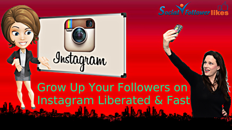 Grow Up Your Followers on Instagram Liberated & Fast | Social Media Marketing | Scoop.it