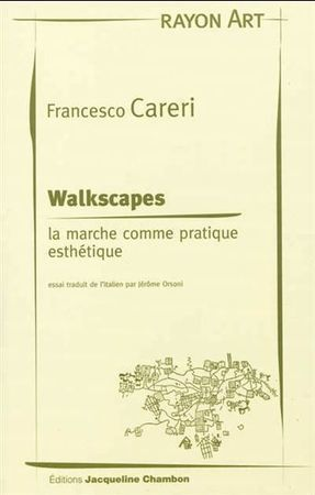 WALKSCAPES. LA MARCHE COMME PRATIQUE ESTHETIQUE PAR FRANCESCO CARERI | La vie des SHS : veille recherche et enseignement | Scoop.it