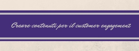 Creare contenuti per il customer engagement | Curation, Copywriting and  ... surroundings | Scoop.it