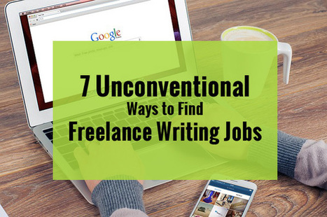 7 Unconventional Ways to Find Freelance Writing Jobs | All Indie Writers | Get Paid To Write Online | Scoop.it