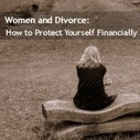 Women and Divorce: How to Protect Yourself Financially | Divorce Financial Planning For Women | Scoop.it
