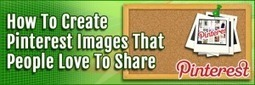 How To Create Pinterest Images That People Love to Share | Sizzlin' News | Scoop.it