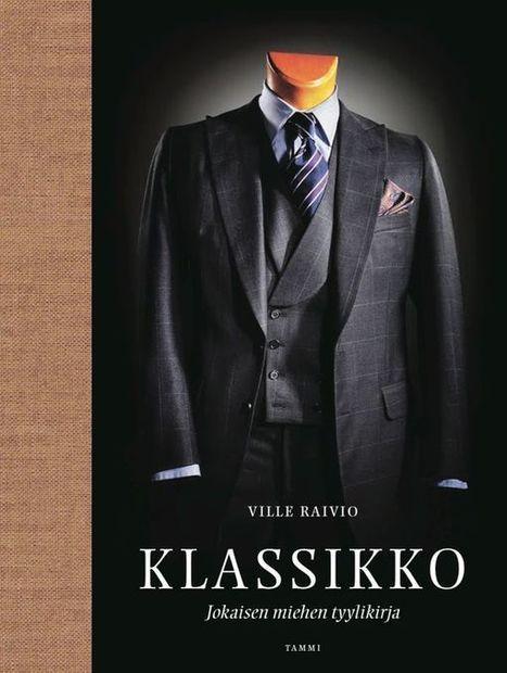Klassikko - Jokaisen miehen tyylikirja - Ville Raivio - Ohituskaistalla | Ohituskaistalla | Scoop.it