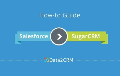 Salesforce to SugarCRM Migration: How to Employ Effectiveness | CRM Data Migration Tips | Scoop.it