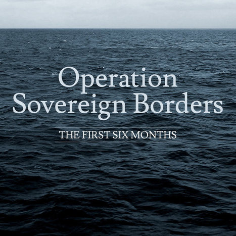 Operation Sovereign Borders - The first 6 months - ABC News (Australian Broadcasting Corporation) | Asylum Seekers and Refugees | Scoop.it