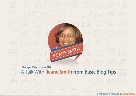 Bloggers Discussion 002: A Talk With Ileane Smith from Basic Blog Tips. @Bishal Biswas   Guest   Scoop.it