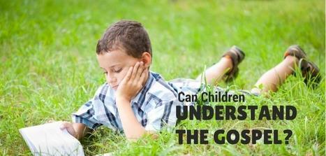 Can Children Understand the Gospel?   growing people   Scoop.it