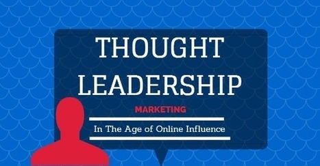 Thought Leadership Marketing in The Age of Online Influence | Online Influence Strategy | Scoop.it