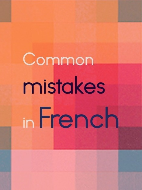 Common mistakes made by English speakers in French - Talk in French | French Language | Scoop.it