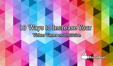 10 Ways to Increase Your Video Views on YouTube | Online Media Marketing | Scoop.it