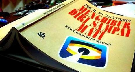 Ulasan buku Menghibur Diri Sampai Mati - Neil Postman, oleh Roy Thaniago | Sosial Budaya | Scoop.it