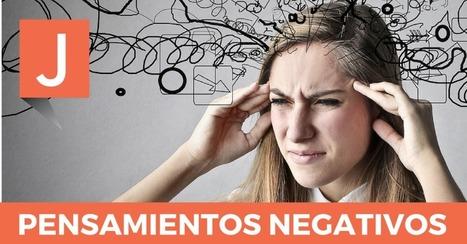 Pensamientos negativos automáticos. ¿Cómo se vencen? | Orientació 2.0 | Scoop.it