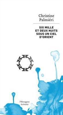 «Six mille et deux nuits sous un ciel d'Orient» de Christine Palmiéri –critique | Archivance - Miscellanées | Scoop.it