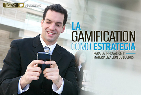 Gamificación, la tendencia que marca el futuro del marketing  | Alto Nivel | laterrazadeinnovacion | Scoop.it
