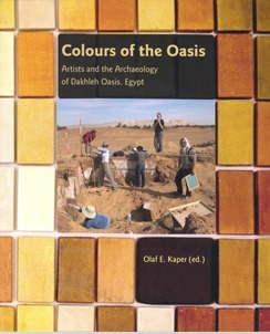 """Colours of the Oasis - Artists and the archaeology of Dakhleh Oasis, Egypt"" - Olaf E. Kaper (ed.) 