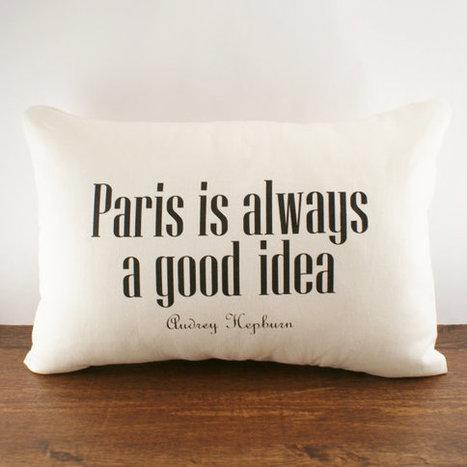 Paris is Always A Good Idea Pillows | Paris Je T'aime | Scoop.it