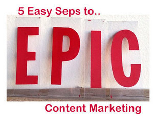 5 Easy Steps To EPIC Content Marketing | Digitized media | Scoop.it