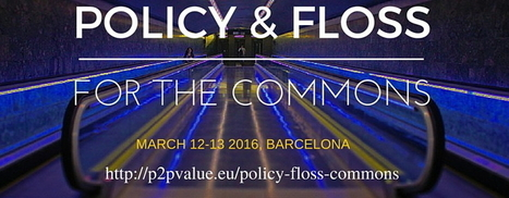 Policy & FLOSS for the Commons - upcoming P2Pvalue Event in Barcelona | P2P Foundation | Peer2Politics | Scoop.it