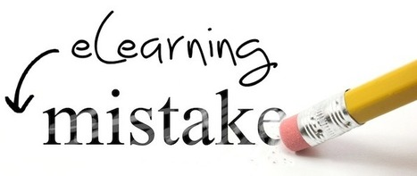 6 Common eLearning Mistakes to Avoid | eLearning Online Training Software | Professional Learning Networks | Scoop.it