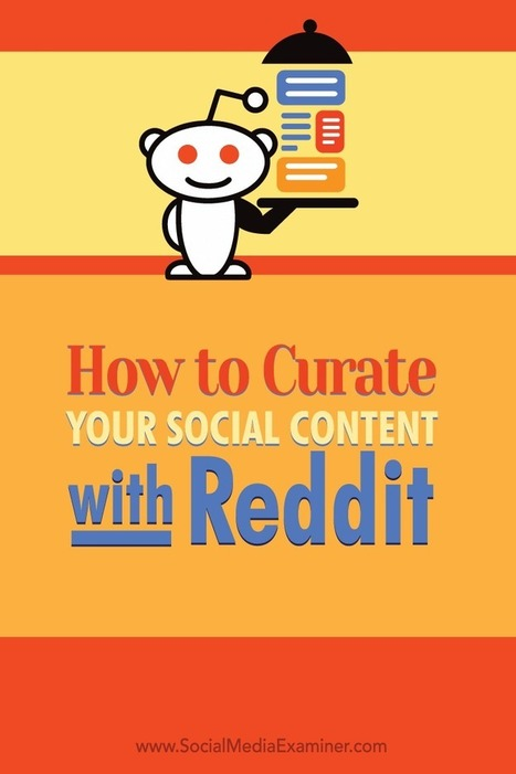 How to Curate Your Social Content With Reddit : Social Media Examiner | Top Social Media Tools | Scoop.it