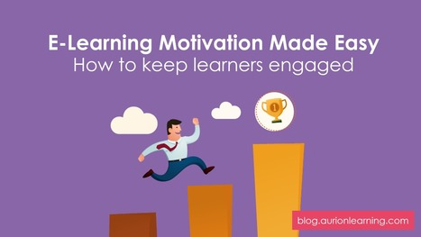 E-Learning Motivation Made Easy: How To Keep Learners Engaged | Aurion Learning | Aurion E-learning | Scoop.it