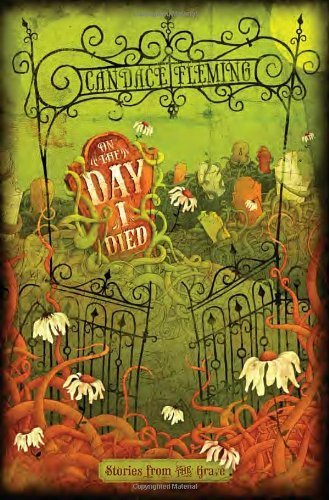 On the Day I Died: stories from the grave - by Candace Fleming | Black-Eye Susan 6-9 Nominees - 2014-15 | Scoop.it