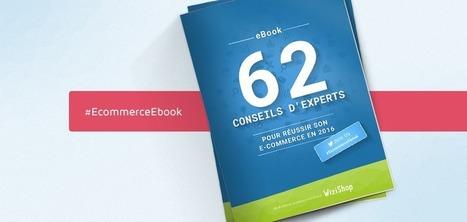 Ebook e-commerce : 62 conseils gratuits pour réussir en 2016 : Capitaine Commerce 3.6 | E-commerce - Réseaux sociaux | Scoop.it