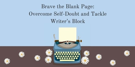 Brave the Blank Page: Overcome Self-Doubt and Tackle Writer's Block | Web Content Enjoyneering | Scoop.it