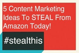 5 #stealthis Content Marketing Ideas From Amazon via Curatti | Marketing Revolution | Scoop.it