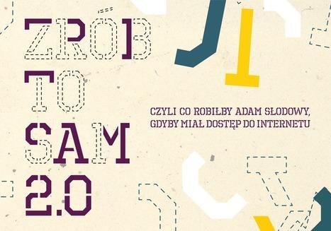 Zrób to sam 2.0 | Czyli co robiłby Adam Słodowy, gdyby miał dostęp do internetu | Zrób to sam 2.0 | Scoop.it