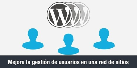Plugins para gestionar usuarios en WordPress Multisite | Expertos en WordPress | Scoop.it