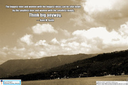 The biggest men and women with the biggest ideas can be shot down by the smallest men and women with the smallest minds. Think big anyway. ― Kent M. Keith   Psychic Readings Source   Scoop.it