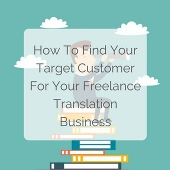How To Find Your Target Customer For Your Freelance Translation Business   Translation Tips   Scoop.it