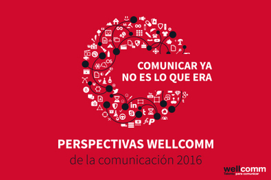 Informe de Perspectivas Wellcomm de la Comunicación | Comunicación 360º. Comunicating Today | Scoop.it