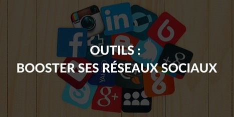 Notre sélection d'outils pour booster vos réseaux sociaux | Social Media | Scoop.it