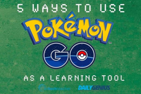 5 Ways to Use Pokemon Go as a Learning Tool  | ED|IT| | Scoop.it