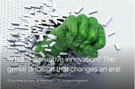 What is disruptive innovation? The genial decision that changes an era! | Innovating to what's next... | Scoop.it