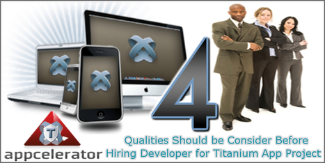 4 Qualities Should be Consider before Hiring Developer for Titanium App project | Cross Platform Application Development India | Scoop.it