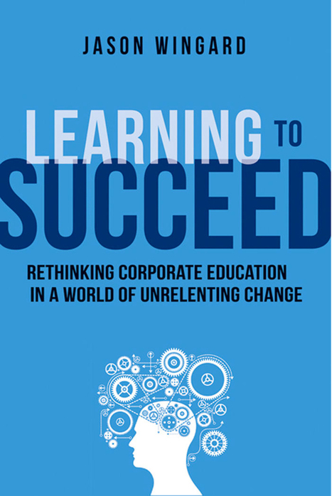 Book Review: Learning to Succeed, by Jason Wingard by Bill  Brandon : Learning Solutions Magazine | All things e-learning | Scoop.it