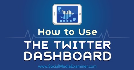 How to Use the Twitter Dashboard : Social Media Examiner | Mobile Marketing | Scoop.it