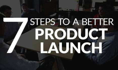 7 Steps To a Better Product Launch - Startup Growth | Internet Presence | Scoop.it