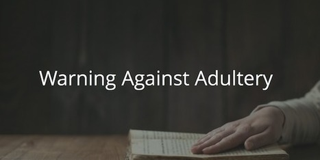 Proverbs 5-7: Warning Against Adultery | Before The Cross | Devotionals | Scoop.it
