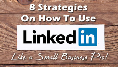8 Strategies On How To Use LinkedIn Like a Small Business Pro | Social Media | Scoop.it
