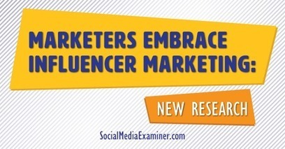 Marketers Embrace Influencer Marketing: New Research | Strategic Influence Marketing | Scoop.it