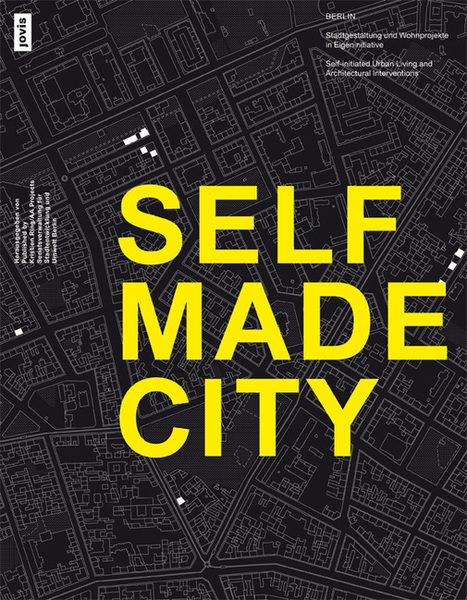 SELFMADE CITY. Berlin: Self-Initiated Urban Living And Architectural Interventions // second edition | AA Projects, Kristien Ring | Transition Cities - L'impossible n'est que temporaire | Scoop.it