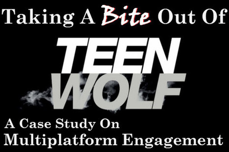 Taking a Bite Out of Teen Wolf: A Case Study on Multiplatform Engagement « Maven Communications Blog | screen seriality | Scoop.it