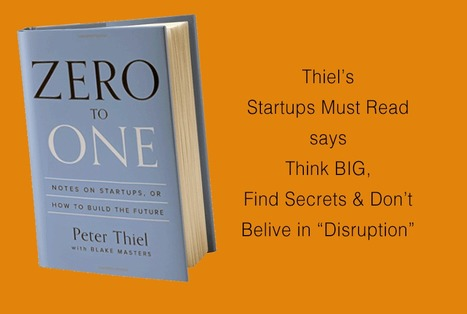 Zero To One = Startups Must Read by Peter Thiel | Startup Revolution | Scoop.it