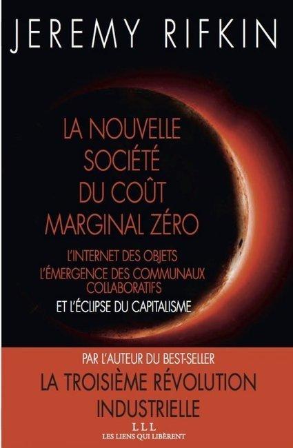 La nouvelle société du coût marginal zéro de Jeremy Rifkin - CDURABLE.info   Sustain Our Earth   Scoop.it