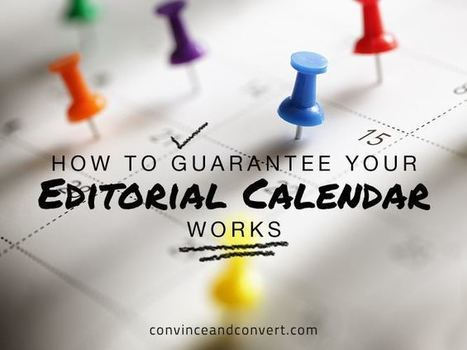 How to Guarantee Your Editorial Calendar Works | Convince and Convert: Social Media Strategy and Content Marketing Strategy | Writings | Scoop.it
